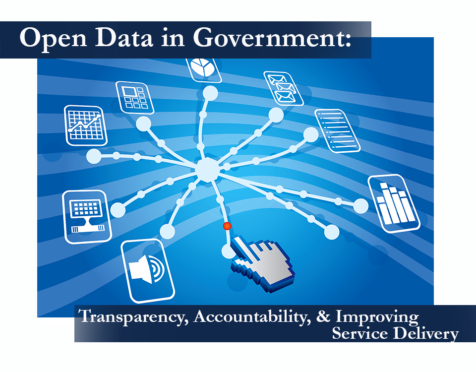 Open Data in Government: Transparency, Accountability, & Improving Service Delivery